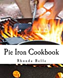 Pie Iron Cookbook: 60 #Delish Pie Iron Recipes for Cooking in the Great Outdoors: Volume 20 (60 Super Recipes)