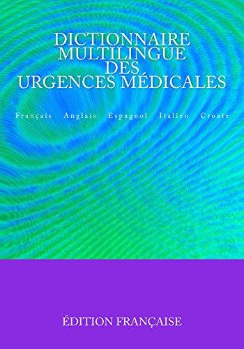 Dictionnaire Multilingue des Urgences Médicales: Français Anglais Espagnol Italien Croate
