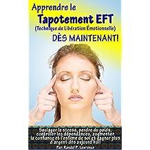 Apprendre le tapotement EFT DÈS MAINTENANT! Manuel complet pour débutants: Soulager le stress, perdre du poids, augmenter la confiance et l'estime de soi et gagner plus d'argent dès aujourd'hui!