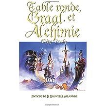 Table Ronde, Graal et Alchimie: De la légende à l'Histoire… Le roi Arthur et la Table ronde