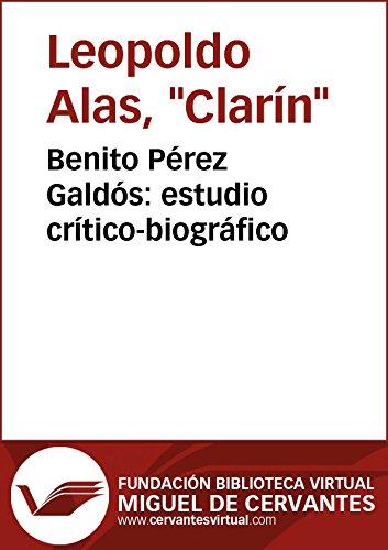 Benito Pérez Galdós: estudio crítico-biográfico (Biblioteca Virtual Miguel de Cervantes) por Leopoldo Alas (