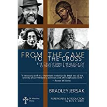 From the Cave to the Cross: The Cruciform Theology of George P. Grant and Simone Weil (English Edition)