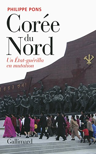 Corée du Nord, un Etat-guérilla en mutation par Philippe Pons