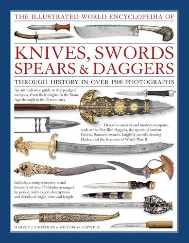 Illustrated World Encyclopedia of Knives, Swords, Spears & Daggers: Through History in Over 1500 Photographs por Harvey J. S. Withers