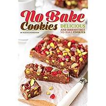 No Bake Cookies: Delicious and Irresistible No-bake Cookies (English Edition)