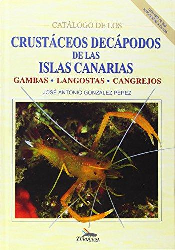 Catalogo de los Crustaceos Decapodos de las Islas Canarias: Gambas, Langostas, Cangrejos [Catalogue of Decapod Crustaceans of the Canary Islands: Prawns, Lobsters, Crabs] por J.A. Gonzalez