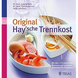 Original Hay'sche Trennkost: Mit über 170 Rezepten und gezielten Hinweisen für Diabetiker