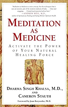 Meditation As Medicine: Activate the Power of Your Natural Healing Force (English Edition) par [Stauth, Cameron, Dharma Singh, M.D. Khalsa]