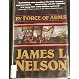 By Force of Arms (Revolution at Sea Trilogy)
