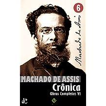 Obras Completas de Machado de Assis VI: Crônica Completa (Edição Definitiva) (Portuguese Edition)