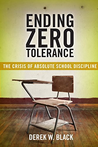 Ending Zero Tolerance: The Crisis of Absolute School Discipline (Families, Law, and Society)