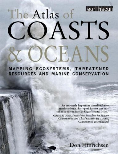 The Atlas of Coasts and Oceans: Mapping Ecosystems, Threatened Resources and Marine Conservation (The Earthscan Atlas) by Don Hinrichsen (13-May-2011) Paperback