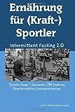 Ernährung für (Kraft-) Sportler: Intermittent Fasting 2.0