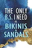 The Only B,S, I Need Is Bikinis & Sandals: Blank Lined Notebook Journal Diary Composition Notepad 120 Pages 6x9 Paperback ( Beach ) 1