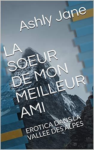 Couverture du livre LA SOEUR DE MON MEILLEUR AMI: EROTICA DANS LA VALLEE DES ALPES