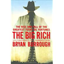 The Big Rich: The Rise and Fall of the Greatest Texas Oil Fortunes by Bryan Burrough (2009-01-27)