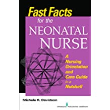 Fast Facts for the Neonatal Nurse: A Nursing Orientation and Care Guide in a Nutshell: Volume 1