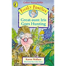 Freaky Families: Great-aunt Iris Goes Hunting (Colour Young Puffin) by Karen Wallace (1998-08-27)