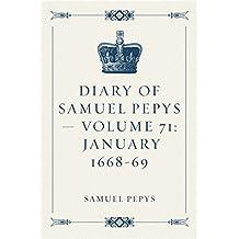 Diary of Samuel Pepys — Volume 71: January 1668-69 (English Edition)