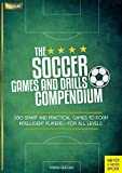 The Soccer Games and Drills Compendium: 35 Smart and Practical Games to Form Intelligent Players - for All Ages