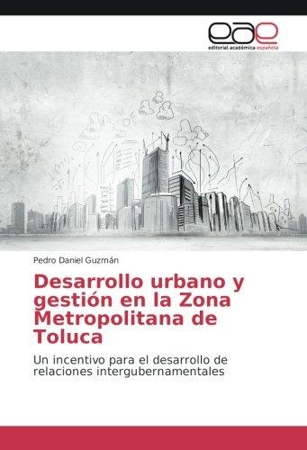 Desarrollo urbano y gestión en la Zona Metropolitana de Toluca: Un incentivo para el desarrollo de relaciones intergubernamentales