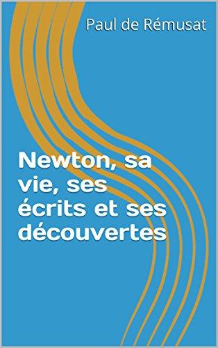 newton-sa-vie-ses-ecrits-et-ses-decouvertes