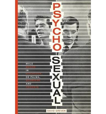 By David Greven ( Author ) [ Psycho-Sexual: Male Desire in Hitchcock, de Palma, Scorsese, and Friedkin By Dec-2013 Paperback