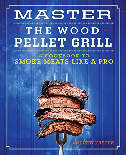 Master the Wood Pellet Grill: A Cookbook to Smoke Meats Like a Pro (English Edition)