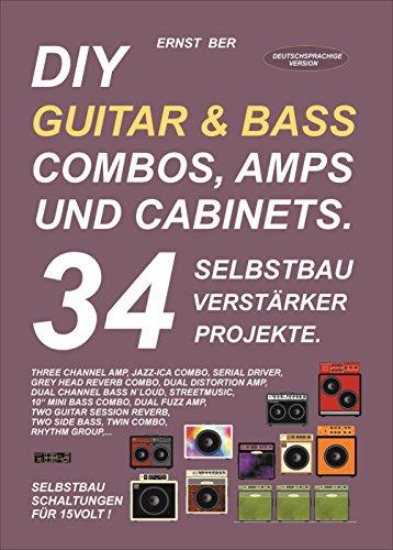 DIY GUITAR & BASS COMBOS, AMPS UND CABINETS.: 34 SELBSTBAU VERSTÄRKER PROJEKTE.