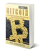#6: BITCOIN: Mastering Bitcoin and Cryptocurrency Technologies - Mining, Investing and Trading in the Internet of Money (Blockchain, Wallet, Business)