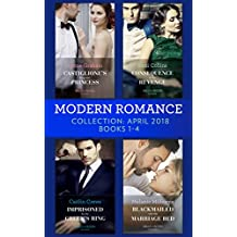 Modern Romance Collection: April 2018 Books 1 - 4: Castiglione's Pregnant Princess / Consequence of His Revenge / Imprisoned by the Greek's Ring / Blackmailed ... Bed (Mills & Boon e-Book Collections)