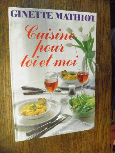Cuisine pour toi et moi / Ginette Mathiot plus de 500 recettes pour nous deux - photos de Herv Amiard