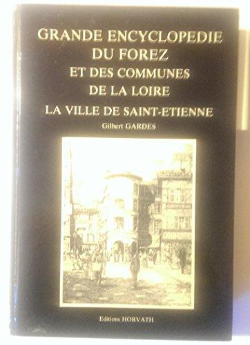 Grande encyclopédie du forez et des communes de la loire / la ville de saint-etienne 103197