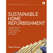 Sustainable Home Refurbishment: The Earthscan Expert Guide to Retrofitting Homes for Efficiency by David Thorpe (2010-06-30)