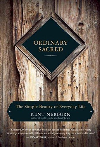 Ordinary Sacred: The Simple Beauty of Everyday Life por Kent Nerburn