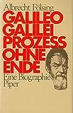 Galileo Galilei - Prozeß ohne Ende - Eine Biographie - Albrecht Fölsing