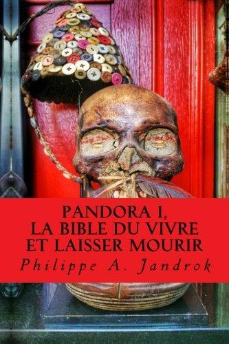 Pandora, la bible du vivre et laisser mourir: (Vaccins, Gardasil, Autisme, Sécurité sociale, Cancer, Chimiothérapie, Aimentation, OGM…) par M Philippe Alexandre Jandrok
