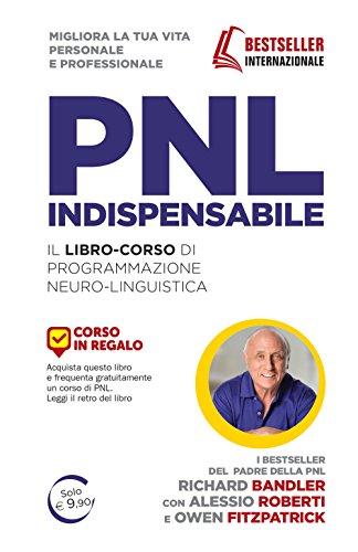 PNL indispensabile. Il libro-corso di programmazione neuro-linguistica
