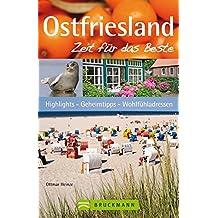 Ostfriesland – Zeit für das Beste: Highlights – Geheimtipps – Wohlfühladressen