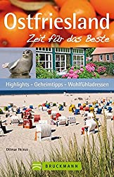 Ostfriesland - Zeit für das Beste: Highlights - Geheimtipps - Wohlfühladressen