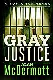 Gray Justice (Tom Gray Book 1) by Alan McDermott