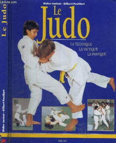 Le Judo : La Techniqe - La Tactique - La Pratique par Didier Janicot