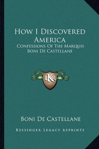 How I Discovered America: Confessions of the Marquis Boni de Castellane