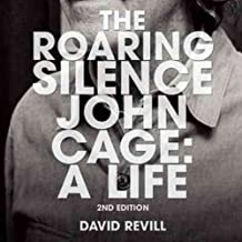 The Roaring Silence, Second Edition: John Cage: A Life