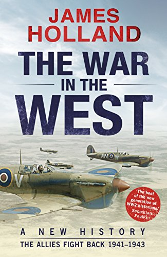 The War in the West::  A New History: Volume 2: The Allies Fight Back 1941-43 (New History Vol 2) (English Edition) por James Holland