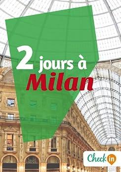 2 jours à Milan: Un guide touristique avec des cartes, des bons plans et les itinéraires indispensables