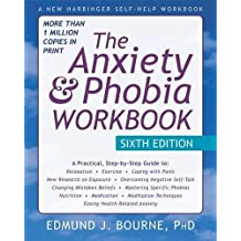 The Anxiety and Phobia Workbook, 6th Edition (New Harbinger Self Help Workbk)