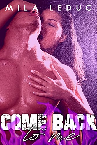 Come Back To Me: (Nouvelle érotique, Amour de Jeunesse, Fantasmes)