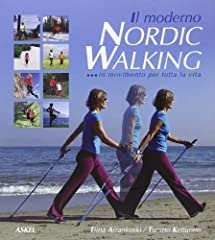 Idea Regalo - Il moderno Nordic Walking. in movimento per tutta la vita