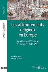 Les affrontements religieux en Europe - Du début du XVIe siècle au milieu du XVIIe siècle